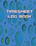 TIMESHEET LOG BOOK: Simple Time Sheet Log Book To Record Work Time
