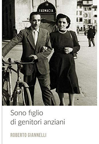Sono Figlio Di Genitori Anziani Italian Edition Ebook Roberto Giannelli Amazon De Kindle Shop