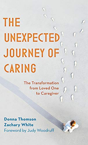Compare Textbook Prices for The Unexpected Journey of Caring: The Transformation from Loved One to Caregiver  ISBN 9781538122235 by Thomson, Donna,White, Zachary,Woodruff, Judy