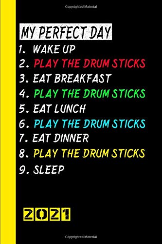 My Perfect Day Play The Drum Sticks 2021: My calendar for the perfect day is a fun, cool gift for 2021 and can be used as a diary and homework book. English!