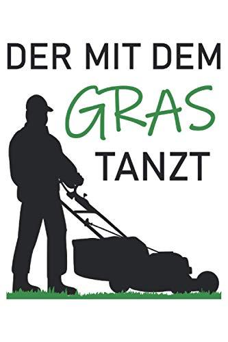 Der Mit Dem Gras Tanzt - Rasenmähen Geschenk Notizbuch (Taschenbuch DIN A 5 Format Liniert): Lustiges Rasen mähen Notizbuch, Notizheft, Schreibheft, ... die leidenschaftlich gerne den Rasen pflegen.