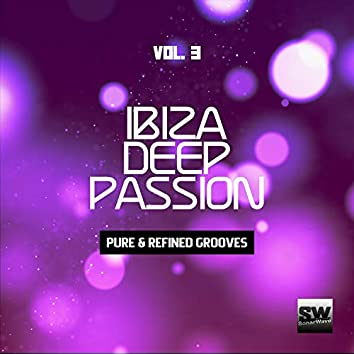 Ibiza Deep Passion, Vol. 3 (Pure & Refined Grooves)