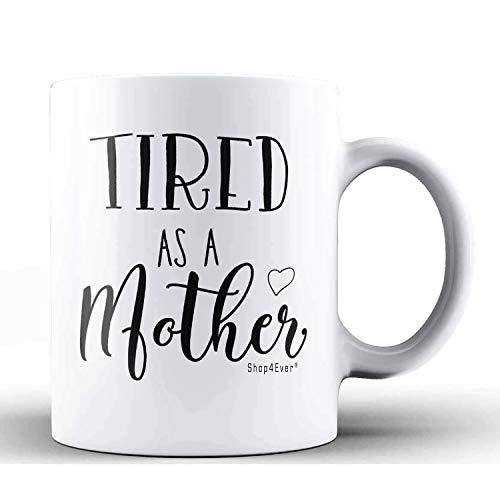 Shop4ever Tired As A Mother Ceramic Coffee Mug
