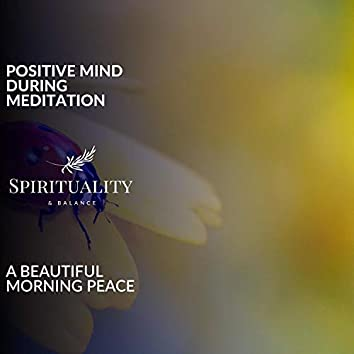 Positive Mind During Meditation - A Beautiful Morning Peace