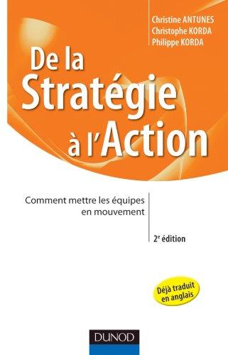 De la stratégie à l'action - 2e éd. - Comment mettre les équipes en mouvement: Comment mettre les équipes en mouvement