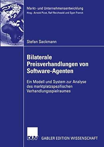 Bilaterale Preisverhandlungen von Software-Agenten: Ein Modell und System zur Analyse des Marktplatzspezifischen Verhandlungsspielraumes (Markt- und Unternehmensentwicklung Markets and Organisations)