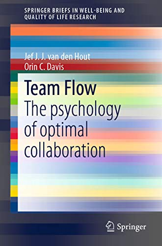 Team Flow: The psychology of optimal collaboration (SpringerBriefs in Well-Being and...