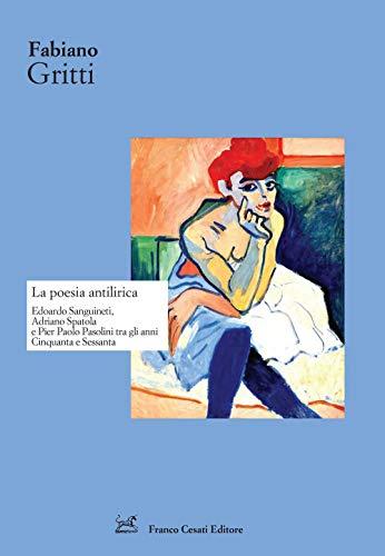 La poesia antilirica. Edoardo Sanguineti, Adriano Spatola e Pier Paolo Pasolini tra gli anni Cinquanta e Sessanta