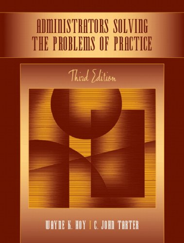 Compare Textbook Prices for Administrators Solving the Problems of Practice: Decision-Making Concepts, Cases, and Consequences 3 Edition ISBN 9780205508013 by Hoy, Wayne Kolter,Tarter, C. John