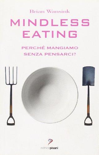 Mindless eating. Perché mangiamo senza pensarci?