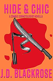 Hide & Chic (Zombie Cosmetologist Novellas Book 2) by [J.D. Blackrose]