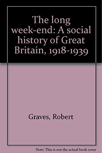The Long Week-End: a Social History of Great Britain 1918-1939