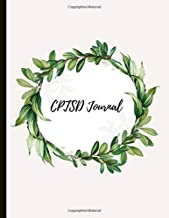 CPTSD Journal: Beautiful Journal for Complex Post Traumatic Stress Disorder Sufferers With Symptom & Trigger Tracking, Anxiety & Mood Trackers, ... Exercises, Gratitude Prompts and more.