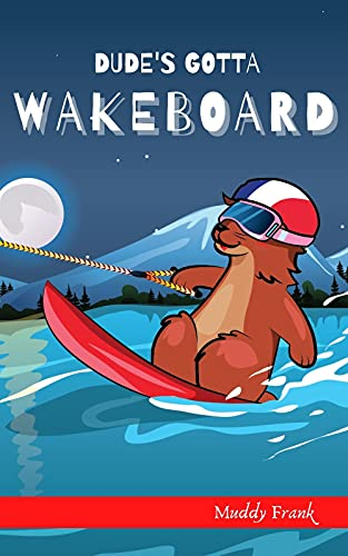 Dude's Gotta Wakeboard (French Marmot Dude Series) (English Edition)