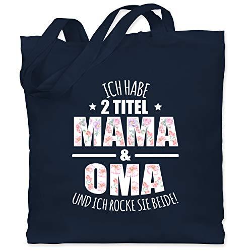 Shirtracer Oma - Ich habe 2 Titel Mama & Oma und ich rocke sie beide! - Blumen - Unisize - Navy Blau - ich habe 2 titel mama und oma - WM101 - Stoffbeutel aus Baumwolle Jutebeutel lange Henkel