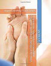 A Systematic Approach to Examination Diagnosis and Manual Therapy of the Hand: Upper Extremity Track Series
