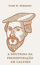 A doutrina da predestinação em Calvino.