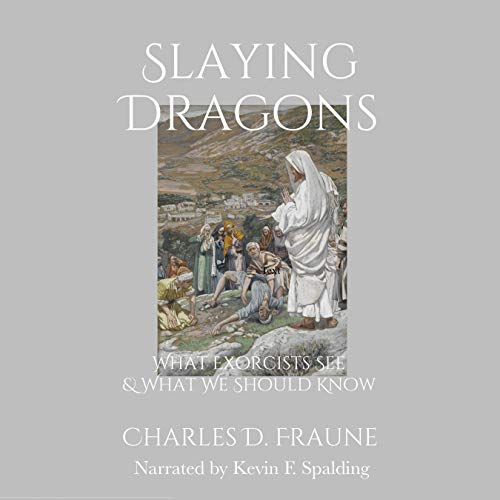 Slaying Dragons: What Exorcists See & What We Should Know Audiobook By Charles D. Fraune cover art