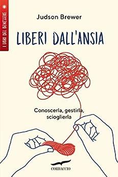 Liberi dall'ansia: Conoscerla, gestirla, scioglierla (Italian Edition) par [Judson Brewer, Lucia Corradini]
