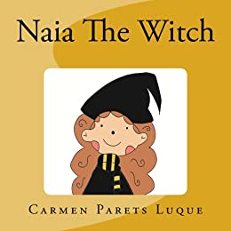 Naia The Witch doesn't want to go to school: First Day of School by [Carmen Parets Luque]