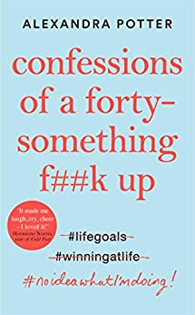 Confessions of a Forty-Something F**k Up: The Funniest WTF AM I DOING?! Novel of the Year by [Alexandra Potter]