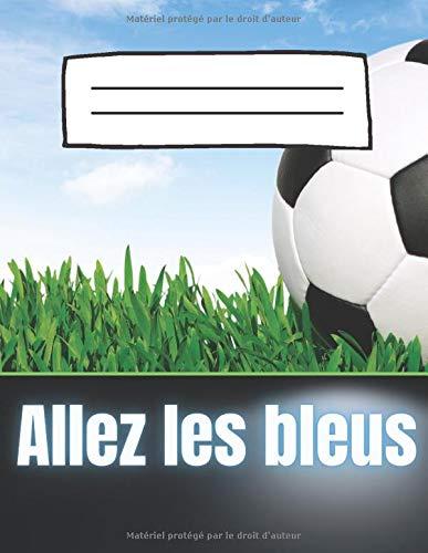 Allez les bleus - Cahier de supporter de l'équipe de France de Football: carnet de notes pour les Fan de foot et des bleus, supporte ton équipe de cœur