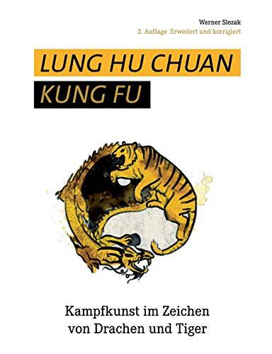 Lung Hu Chuan Kung Fu: Kampfkunst im Zeichen von Drachen und Tiger