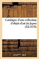 Catalogue d'Une Collection d'Objets d'Art Du Japon