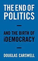 The End of Politics: and the Birth of Democracy