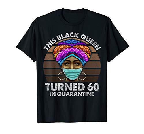Black Queen Turned 60 In Quarantine Black Girl 60th Birthday T-Shirt