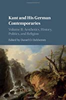 Kant and his German Contemporaries: Volume 2, Aesthetics, History, Politics, and Religion