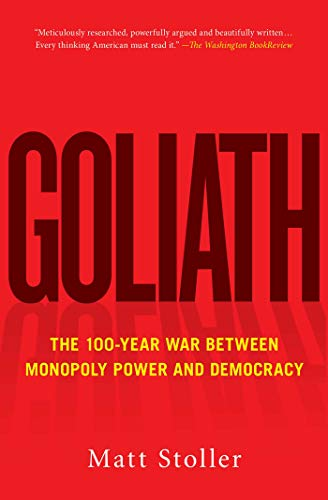 Goliath: The 100-Year War Between Monopoly Power and Democracy (English Edition)