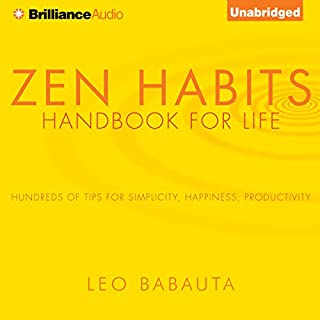 Zen Habits     Handbook for Life              Written by:                                                                                                                                 Leo Babauta                               Narrated by:                                                                                                                                 Fred Stella                      Length: 3 hrs and 4 mins     1 rating     Overall 4.0
