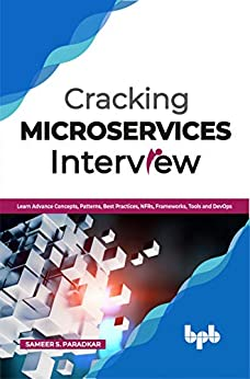 Cracking Microservices Interview: Learn Advance Concepts, Patterns, Best Practices, NFRs, Frameworks, Tools and DevOps (English Edition)