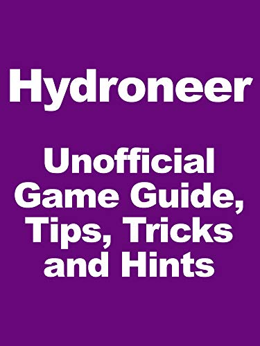 Hydroneer - Unofficial Game Guide, Tips, Tricks and Hints (English Edition)
