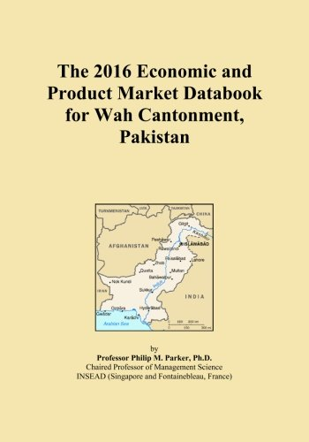 The 2016 Economic and Product Market Databook for Wah Cantonment, Pakistan