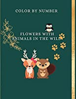 Color by Number Flowers with Animals in the Wild: For Kids, An Adult Coloring Book with Fun, Easy, and Relaxing Coloring Pages (Color by Number Coloring Books for Adults)