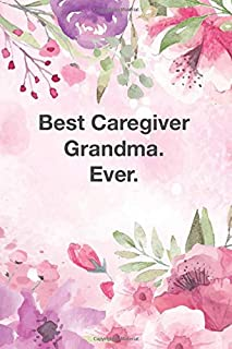 Best Caregiver Grandma. Ever: Cute Line Journal, Diary, Notebook For Motive, Motivating force, Incentive, Inspiration, Enthusiasm, Incitement, Motivational People.