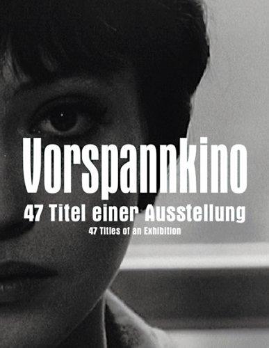 Vorspannkino. 47 Titel einer Ausstellung by Susanne Pfeffer (2010-10-14)