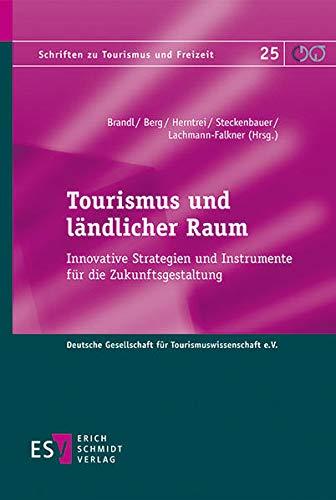 Tourismus und ländlicher Raum: Innovative Strategien und Instrumente für die Zukunftsgestaltung (Schriften zu Tourismus und Freizeit, Band 25)