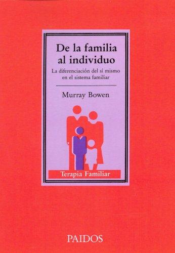 De la familia al individuo: La diferenciación del sí mismo en el sistema familiar (TERAPIA FAMILAR