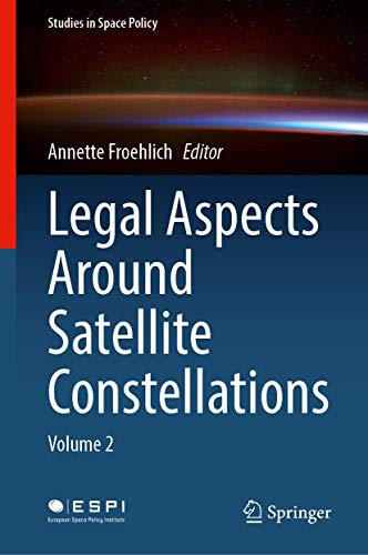 Legal Aspects Around Satellite Constellations: Volume 2 (Studies in Space Policy, 31)
