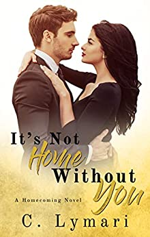 It's Not Home Without You: A second chance romance (Homecoming Book 1) by [C. Lymari]
