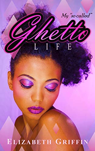 My So Called Ghetto Life (The H Chronicles Book 1) by [Elizabeth Griffin]