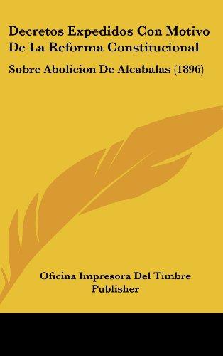 Decretos Expedidos Con Motivo de La Reforma Constitucional: Sobre Abolicion de Alcabalas (1896)