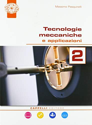 Tecnologie meccaniche e applicazioni. Per il triennio degli Ist. tecnici. Con ebook. Con espansione online (Vol. 2)