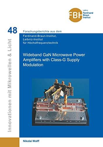 Wideband GaN Microwave Power Amplifiers with Class-G Supply Modulation (Innovationen mit Mikrowellen und Licht / Forschungsberichte aus dem Ferdinand-Braun-Institut für Höchstfrequenztechnik)