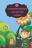 LA MAISON MAGIQUE DES GNOMES CARNET: Cahier ligné vierge pour écrire des Notes, des listes de tâches, La définition D'objectifs, le bloc-notes de voyage et le griffonnage (120 PAGES)