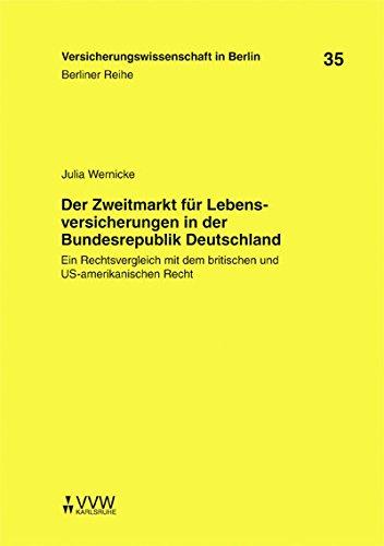 Der Zweitmarkt für Lebensversicherungen in der Bundesrepublik Deutschland: Ein Rechtsvergleich mit dem britischen und US-amerikanischen Recht (Berliner Reihe)
