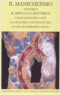 Il manicheismo. Il mito e la dottrina. I testi manichei copti e la polemica antimanichea (Vol. 2)